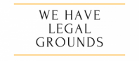 We Have Legal Grounds